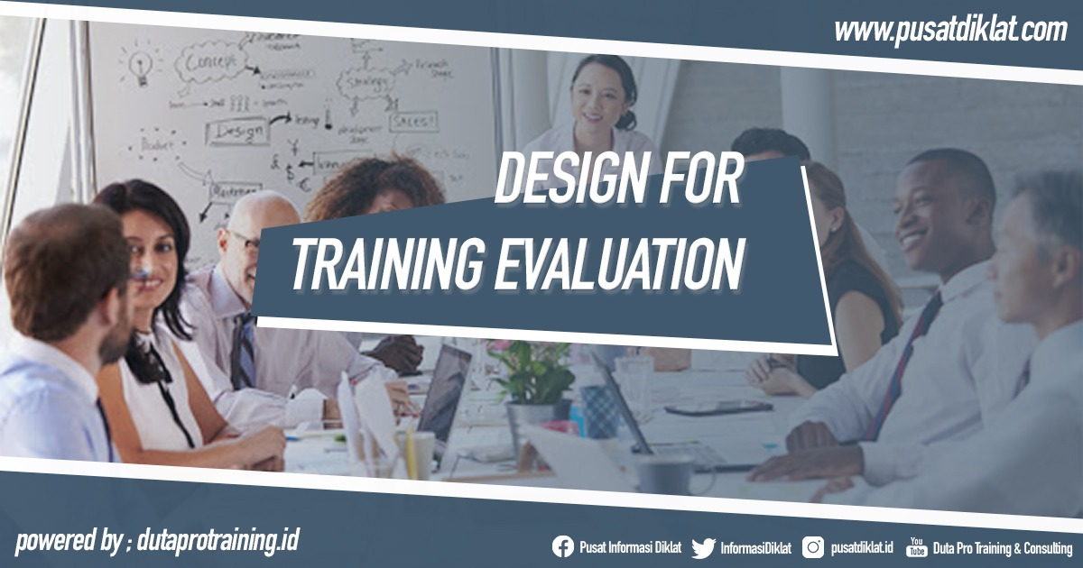Design for Training Evaluation Informasi Pusat Pelatihan Diklat SDM Jogja Jakarta Bandung Bali Surabaya - Design for Training Evaluation