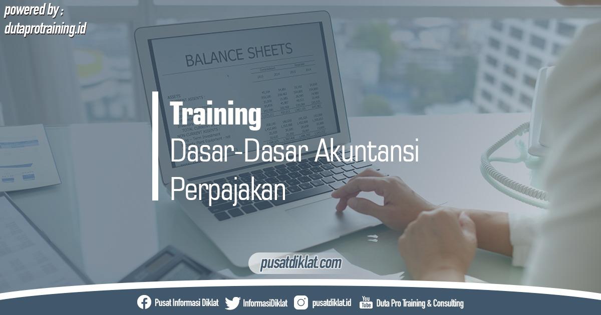 Info Training Dasar Dasar Akuntansi Perpajakan Pusat Jadwal Pelatihan Diklat SDM Jogja Jakarta Bandung Bali Surabaya - Training Dasar-Dasar Akuntansi Perpajakan