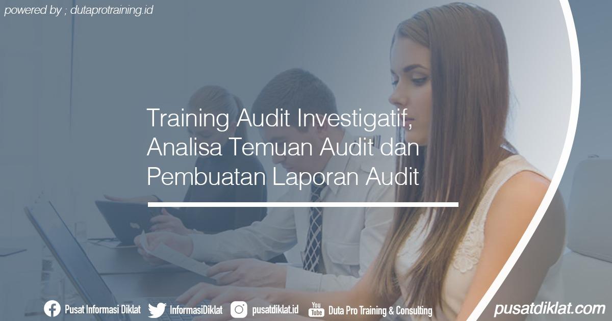 Training Audit Investigatif Analisa Temuan Audit dan Pembuatan Laporan Audit Informasi Jadwal Training Diklat SDM Jogja Jakarta Bandung Bali Surabaya - Training Audit Investigatif, Analisa Temuan Audit dan Pembuatan Laporan Audit