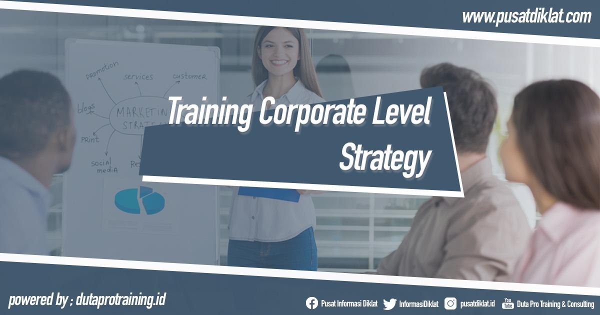 Training Corporate Level Strategy Informasi Pusat Pelatihan Diklat SDM Jogja Jakarta Bandung Bali Surabaya - Training Corporate Level Strategy