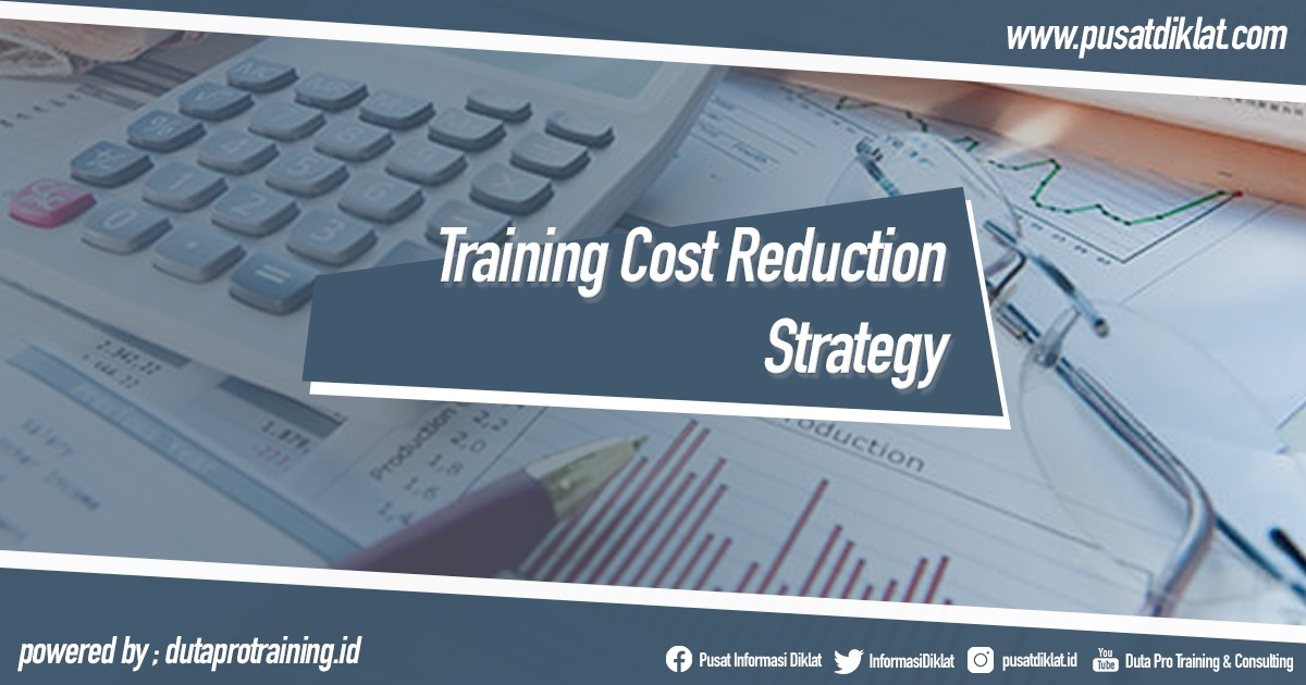 Training Cost Reduction Strategy Informasi Pusat Pelatihan Diklat SDM Jogja Jakarta Bandung Bali Surabaya