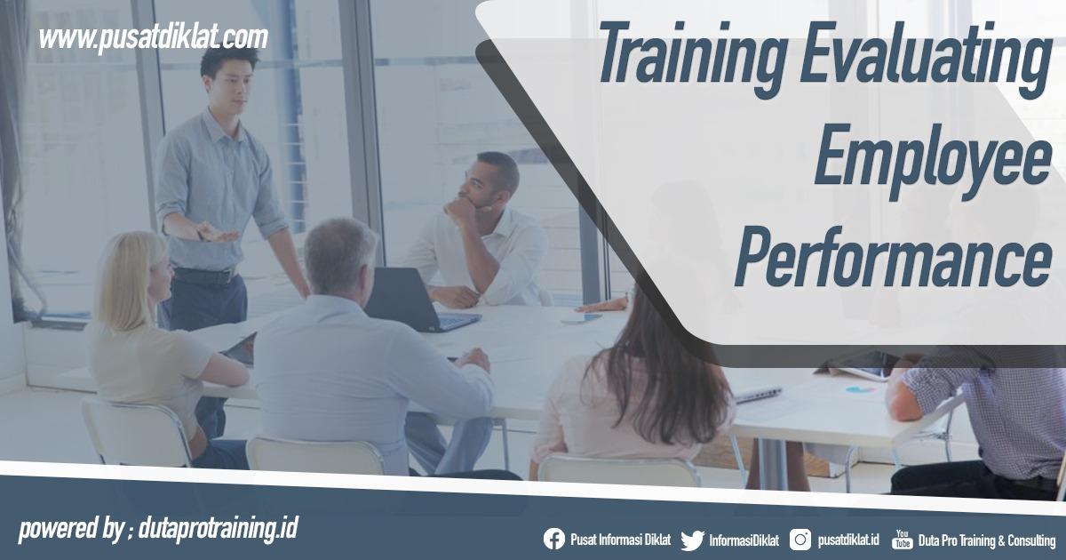 Training Evaluating Employee Performance Informasi Pusat Training Diklat SDM Jogja Jakarta Bandung Bali Surabaya - Training Evaluating Employee Performance