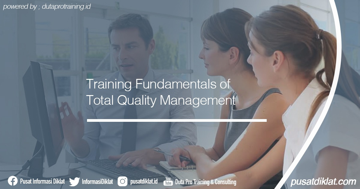 Training Fundamentals of Total Quality Management Informasi Jadwal Training Diklat SDM Jogja Jakarta Bandung Bali Surabaya - Training Fundamentals of Total Quality Management