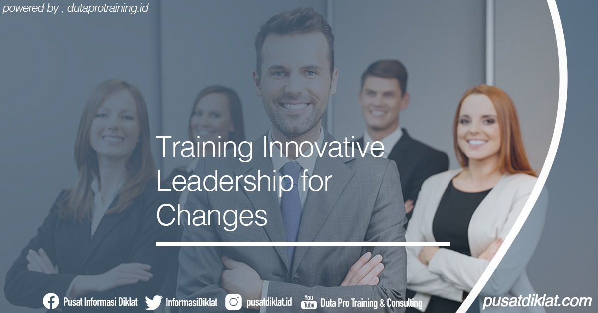 Training Innovative Leadership for Changes Informasi Jadwal Training Diklat SDM Jogja Jakarta Bandung Bali Surabaya - Training Innovative Leadership for Changes