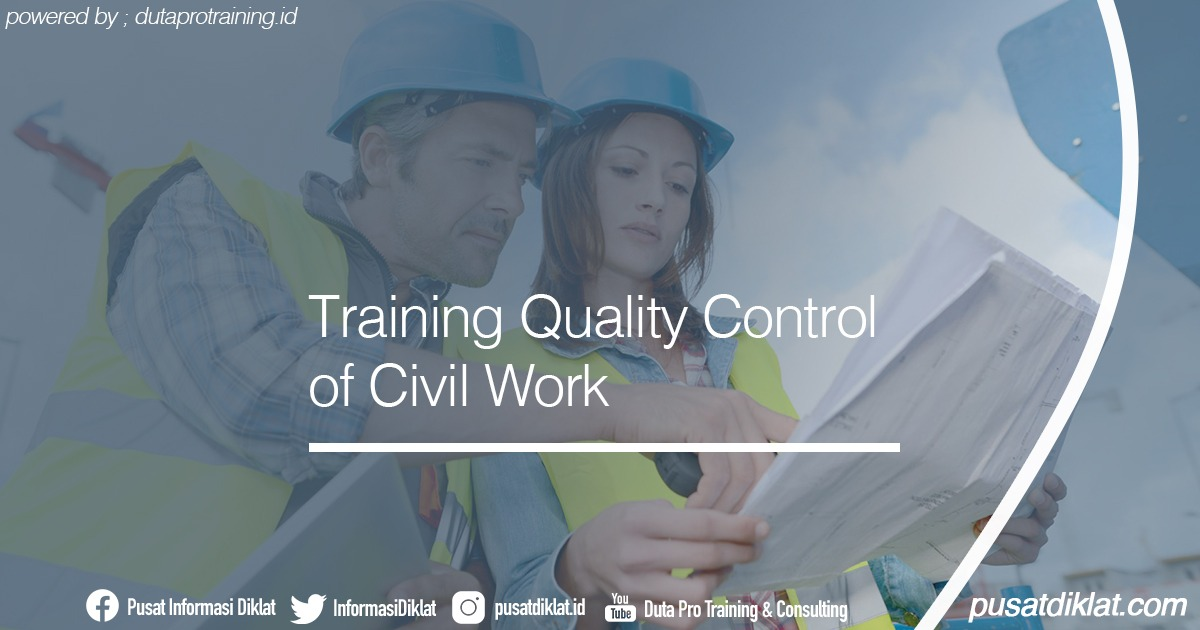 Training Quality Control of Civil Work (Pengendalian Mutu pada Proyek Kontruksi) Informasi Jadwal Training Diklat SDM Jogja Jakarta Bandung Bali Surabaya
