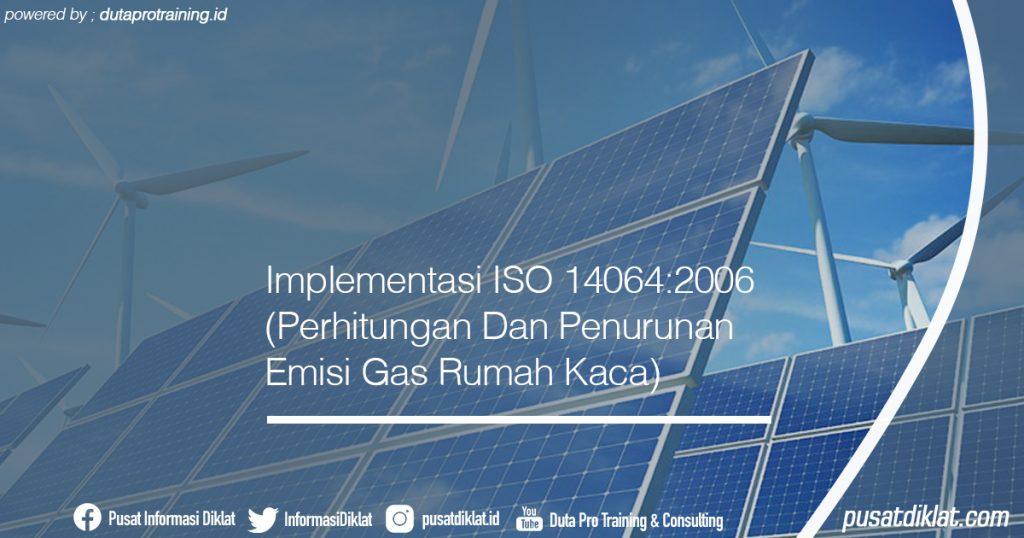 Implementasi ISO 14064-2006 (Perhitungan Dan Penurunan Emisi Gas Rumah Kaca) Informasi Jadwal Training Diklat SDM Jogja Jakarta Bandung Bali Surabaya