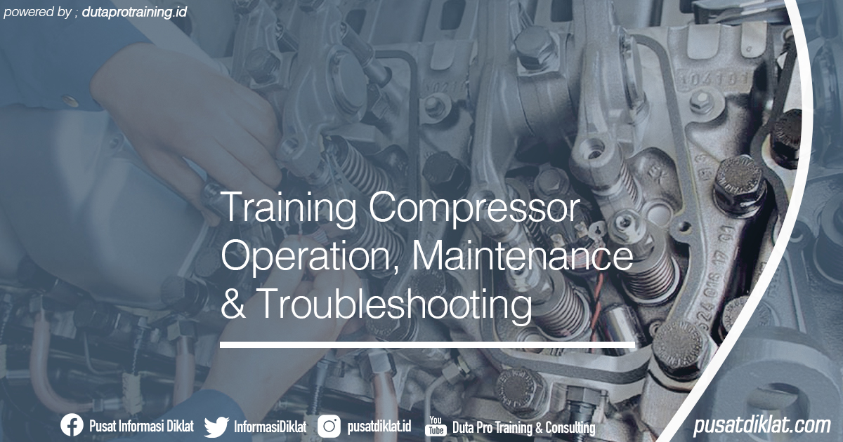 Training Compressor Operation, Maintenance & Troubleshooting Informasi Jadwal Training Diklat SDM Jogja Jakarta Bandung Bali Surabaya