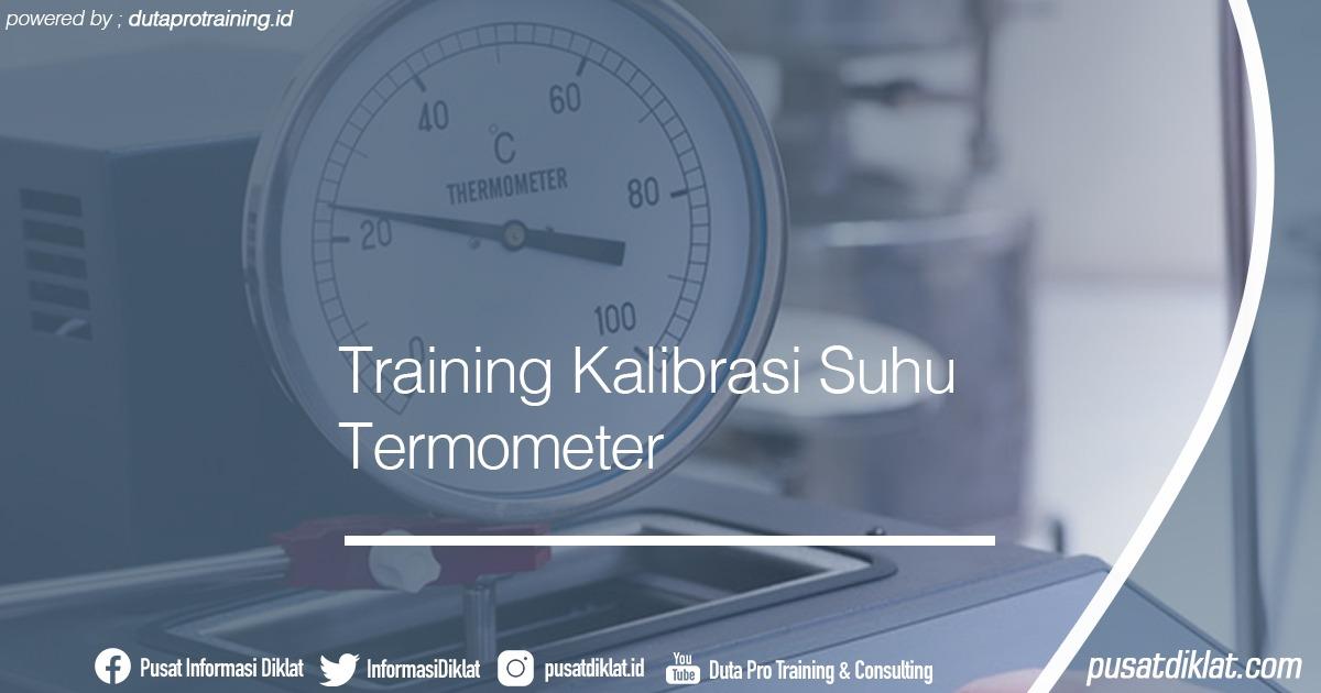 Training Kalibrasi Suhu Termometer Informasi Jadwal Training Diklat SDM Jogja Jakarta Bandung Bali Surabaya - Training Kalibrasi Suhu Termometer