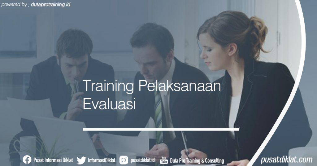 Training Pelaksanaan Evaluasi Informasi Jadwal Training Diklat SDM Jogja Jakarta Bandung Bali Surabaya