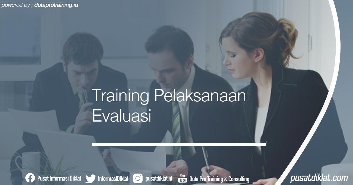Training Pelaksanaan Evaluasi Informasi Jadwal Training Diklat SDM Jogja Jakarta Bandung Bali Surabaya - Training Pelaksanaan Evaluasi