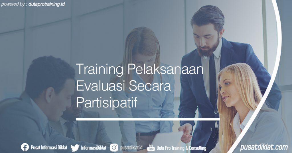 Training Pelaksanaan Evaluasi Secara Partisipatif Informasi Jadwal Training Diklat SDM Jogja Jakarta Bandung Bali Surabaya