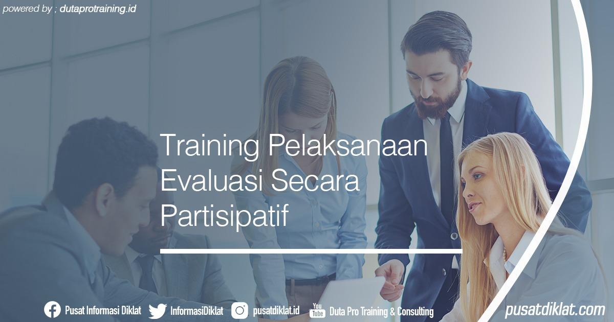 Training Pelaksanaan Evaluasi Secara Partisipatif Informasi Jadwal Training Diklat SDM Jogja Jakarta Bandung Bali Surabaya - Training Pelaksanaan Evaluasi Secara Partisipatif