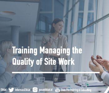 Training Managing the Quality of Site Work Informasi Jadwal Training Diklat SDM Jogja Jakarta Bandung Bali Surabaya
