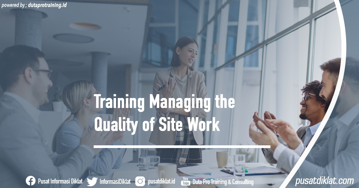 Training Managing the Quality of Site Work Informasi Jadwal Training Diklat SDM Jogja Jakarta Bandung Bali Surabaya - Training Managing the Quality of Site Work