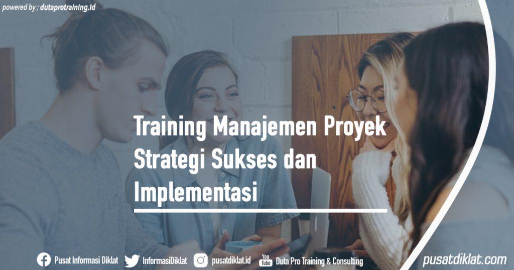Training Manajemen Proyek Strategi Sukses dan Implementasi Informasi Jadwal Training Diklat SDM Jogja Jakarta Bandung Bali Surabaya