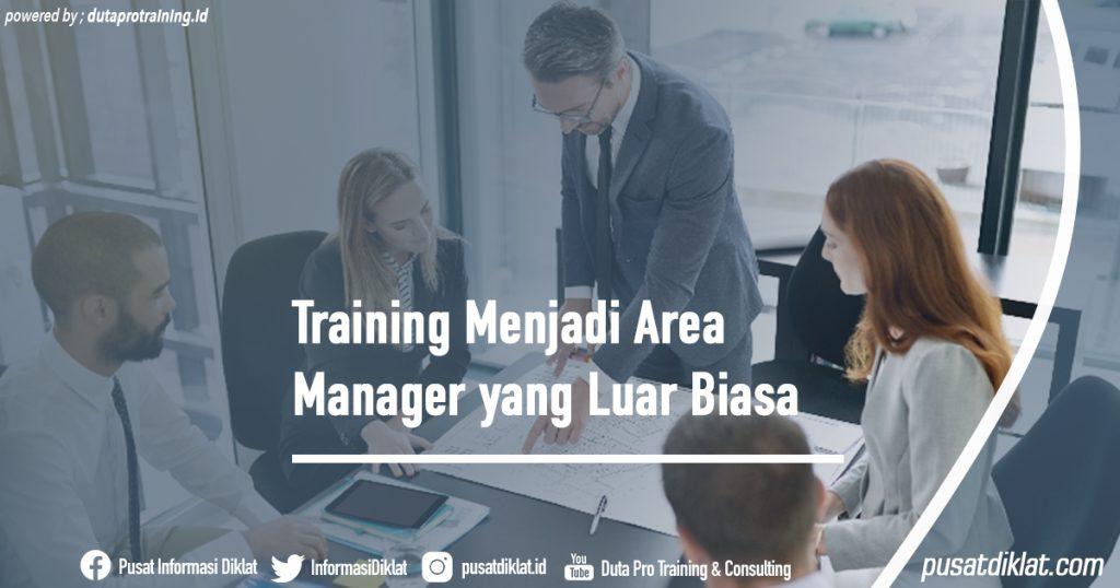Training Menjadi Area Manager yang Luar Biasa Informasi Jadwal Training Diklat SDM Jogja Jakarta Bandung Bali Surabaya