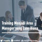 Training Menjadi Area Manager yang Luar Biasa