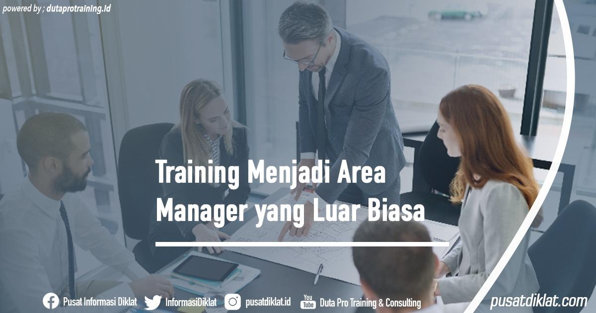 Training Menjadi Area Manager yang Luar Biasa Informasi Jadwal Training Diklat SDM Jogja Jakarta Bandung Bali Surabaya - Training Menjadi Area Manager yang Luar Biasa