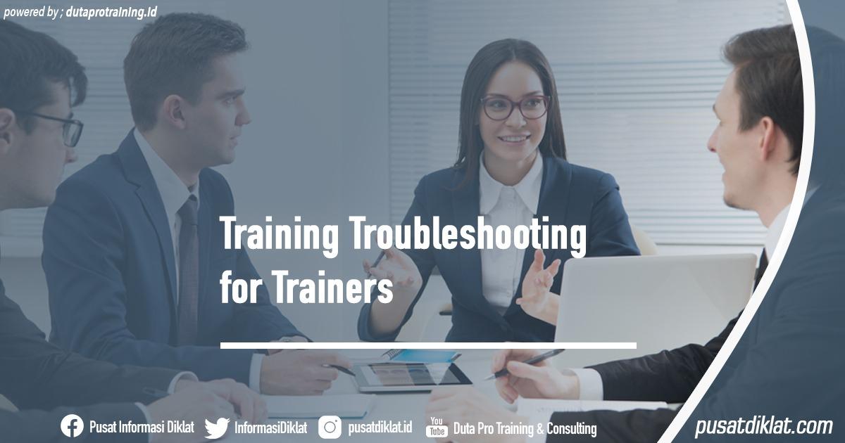 Training Troubleshooting for Trainers Informasi Jadwal Training Diklat SDM Jogja Jakarta Bandung Bali Surabaya