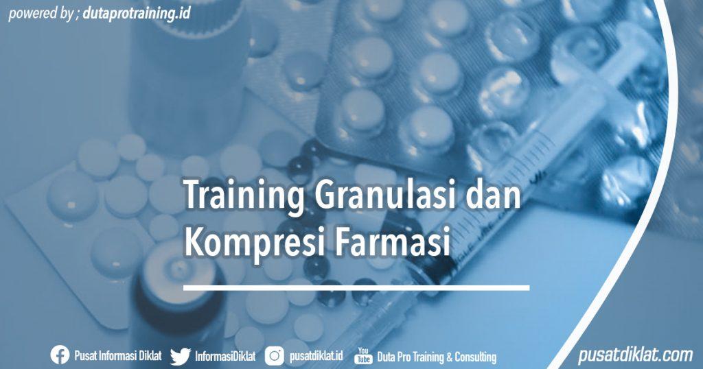 Informasi Jadwal Training Training Granulasi dan Kompresi Farmasi Diklat SDM Jogja Jakarta Bandung Bali Surabaya Tahun Ini