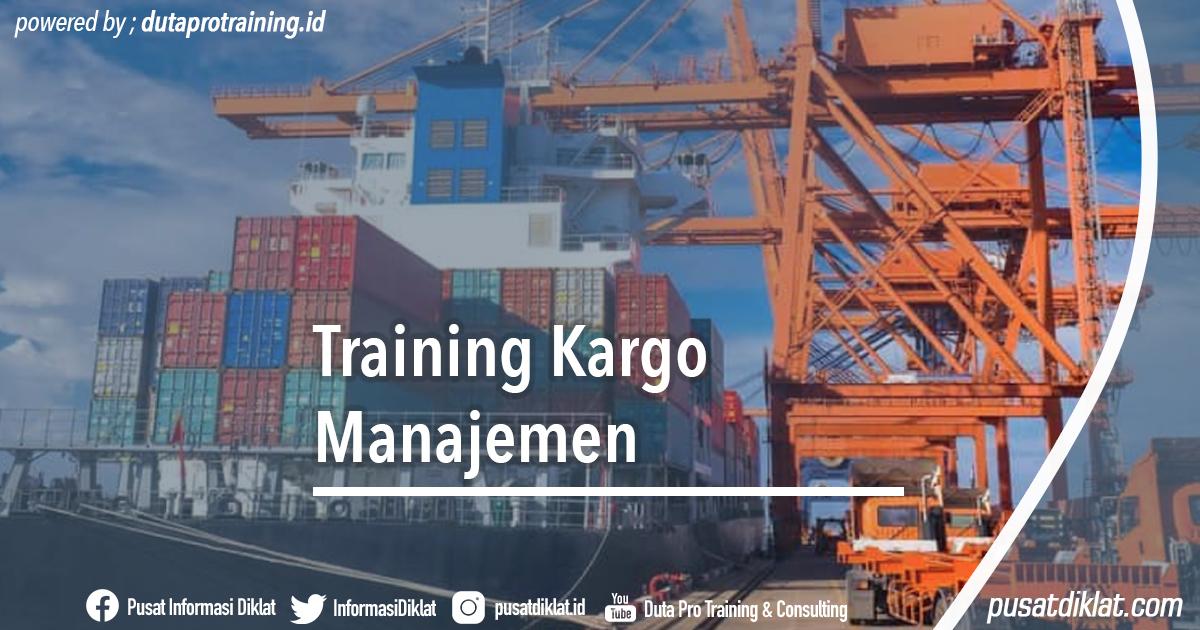 Informasi Jadwal Training Training Kargo Manajemen Diklat SDM Jogja Jakarta Bandung Bali Surabaya Tahun Ini