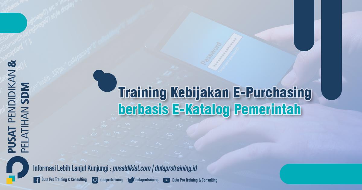 Informasi Training Kebijakan E-Purchasing berbasis E-Katalog Pemerintah Jadwal Training Diklat SDM Jogja Jakarta Bandung Bali Surabaya termurah
