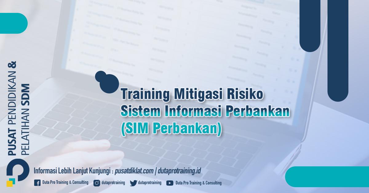 Informasi Training Mitigasi Risiko Sistem Informasi Perbankan (SIM Perbankan) Jadwal Training Diklat SDM Jogja Jakarta Bandung Bali Surabaya termurah