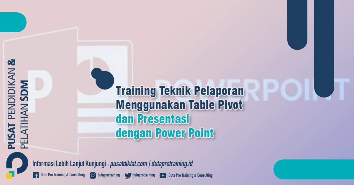Informasi Training Teknik Pelaporan Menggunakan Table Pivot dan Presentasi dengan Power Point Diklat SDM Jogja Jakarta Bandung Bali Surabaya termurah