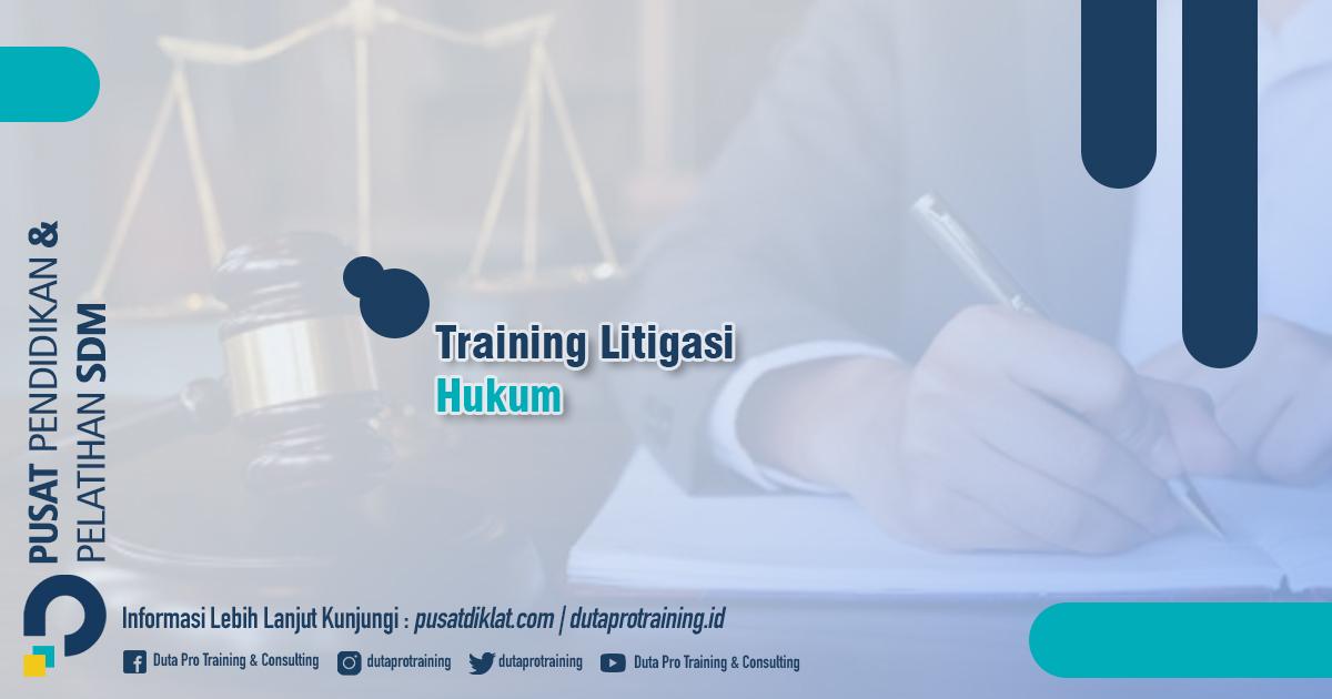 Informasi Training Litigasi Hukum Jadwal Training Diklat SDM Jogja Jakarta Bandung Bali Surabaya termurah